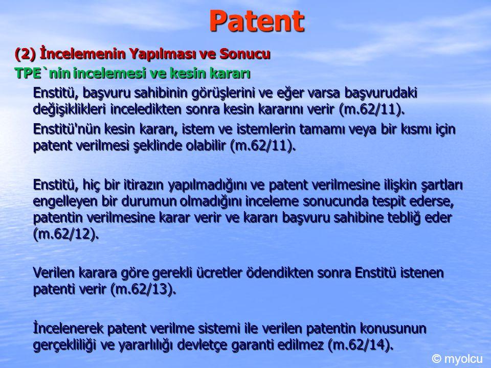 Patent (2) İncelemenin Yapılması ve Sonucu TPE`nin incelemesi ve kesin kararı Enstitü, başvuru sahibinin görüşlerini ve eğer varsa başvurudaki değişiklikleri inceledikten sonra kesin kararını verir (m.62/11).