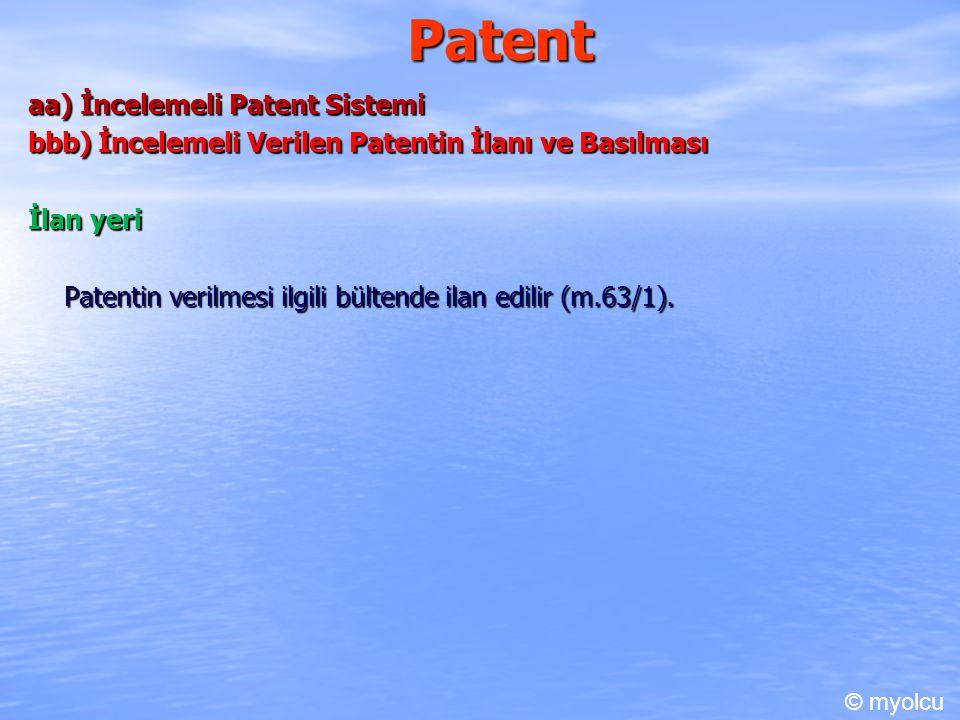 Patent aa) İncelemeli Patent Sistemi bbb) İncelemeli Verilen Patentin İlanı ve Basılması İlan yeri Patentin verilmesi ilgili bültende ilan edilir (m.6