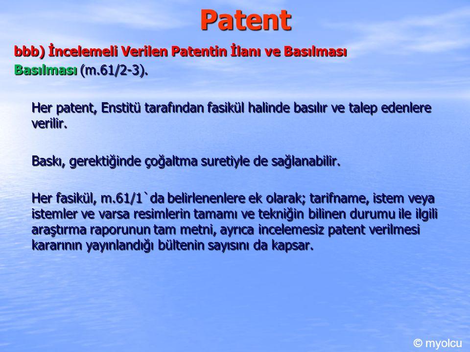 Patent bbb) İncelemeli Verilen Patentin İlanı ve Basılması Basılması (m.61/2-3). Her patent, Enstitü tarafından fasikül halinde basılır ve talep edenl