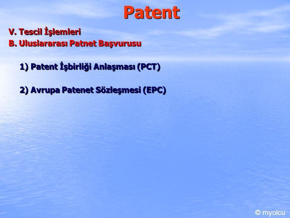 Patent V. Tescil İşlemleri B. Uluslararası Patnet Başvurusu 1) Patent İşbirliği Anlaşması (PCT) 2) Avrupa Patenet Sözleşmesi (EPC) © myolcu