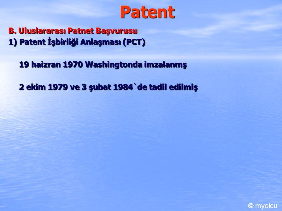 Patent B. Uluslararası Patnet Başvurusu 1) Patent İşbirliği Anlaşması (PCT) 19 haizran 1970 Washingtonda imzalanmş 2 ekim 1979 ve 3 şubat 1984`de tadi