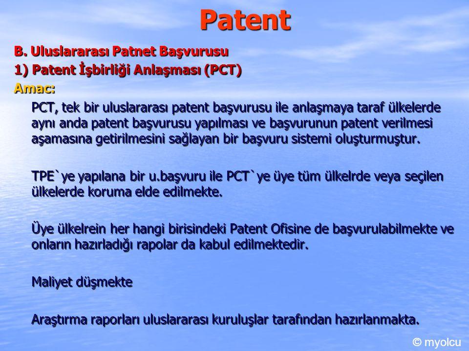 Patent B. Uluslararası Patnet Başvurusu 1) Patent İşbirliği Anlaşması (PCT) Amac: PCT, tek bir uluslararası patent başvurusu ile anlaşmaya taraf ülkel