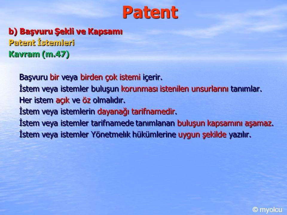 Patent b) Başvuru Şekli ve Kapsamı Patent İstemleri Kavram (m.47) Başvuru bir veya birden çok istemi içerir. İstem veya istemler buluşun korunması ist
