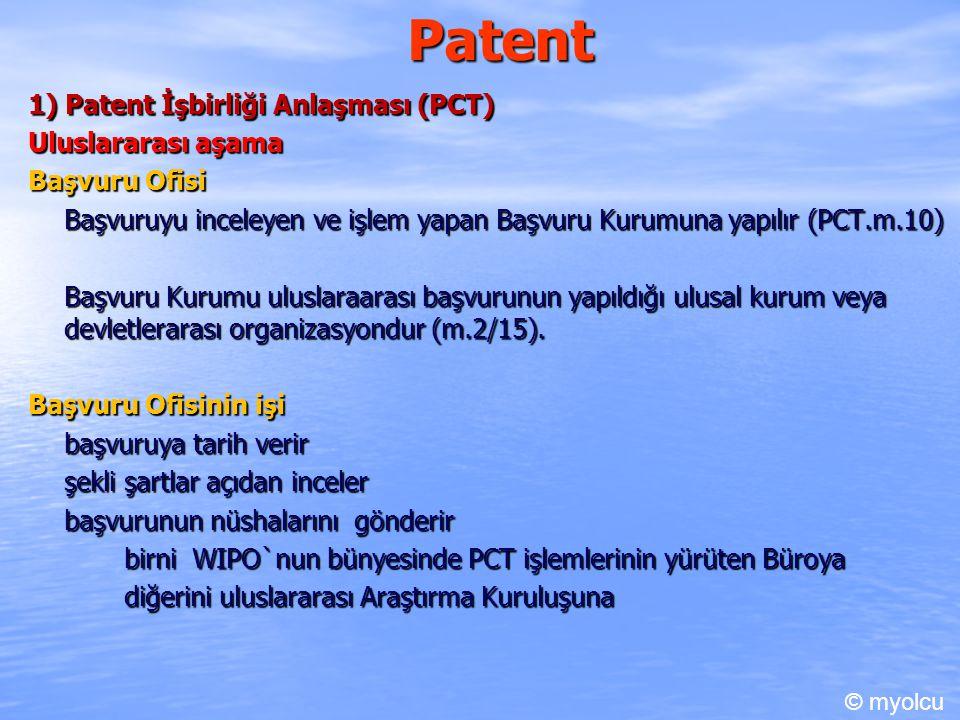 Patent 1) Patent İşbirliği Anlaşması (PCT) Uluslararası aşama Başvuru Ofisi Başvuruyu inceleyen ve işlem yapan Başvuru Kurumuna yapılır (PCT.m.10) Başvuru Kurumu uluslaraarası başvurunun yapıldığı ulusal kurum veya devletlerarası organizasyondur (m.2/15).
