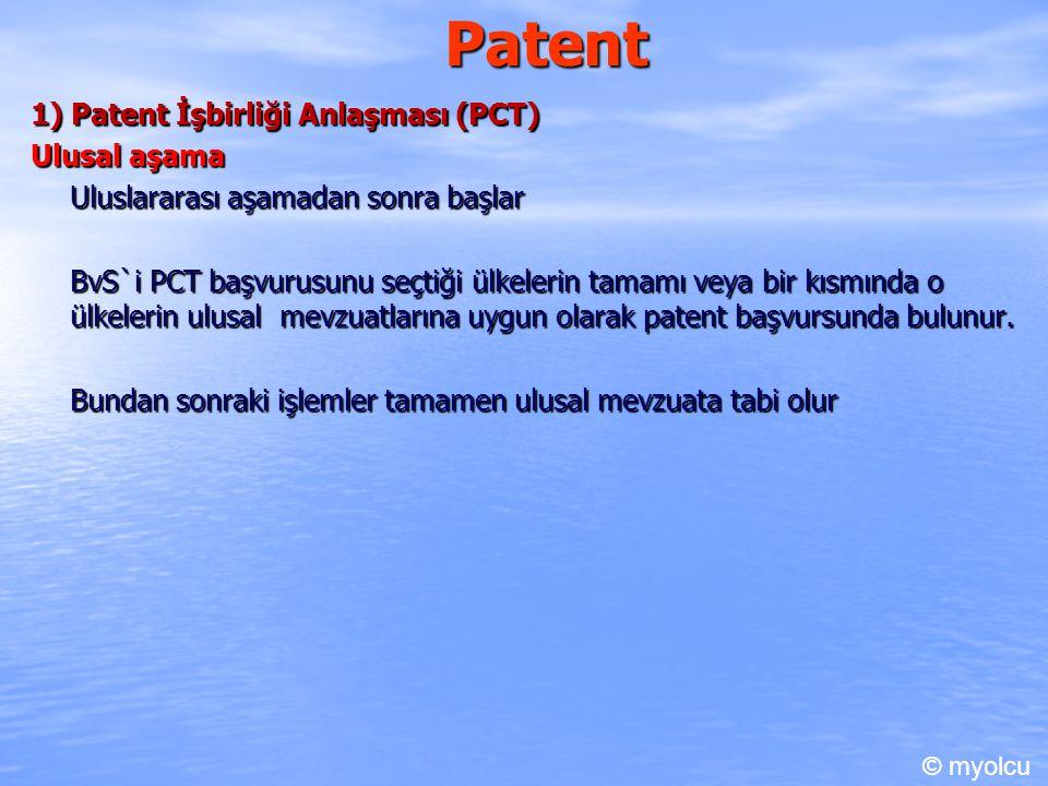 Patent 1) Patent İşbirliği Anlaşması (PCT) Ulusal aşama Uluslararası aşamadan sonra başlar BvS`i PCT başvurusunu seçtiği ülkelerin tamamı veya bir kısmında o ülkelerin ulusal mevzuatlarına uygun olarak patent başvursunda bulunur.