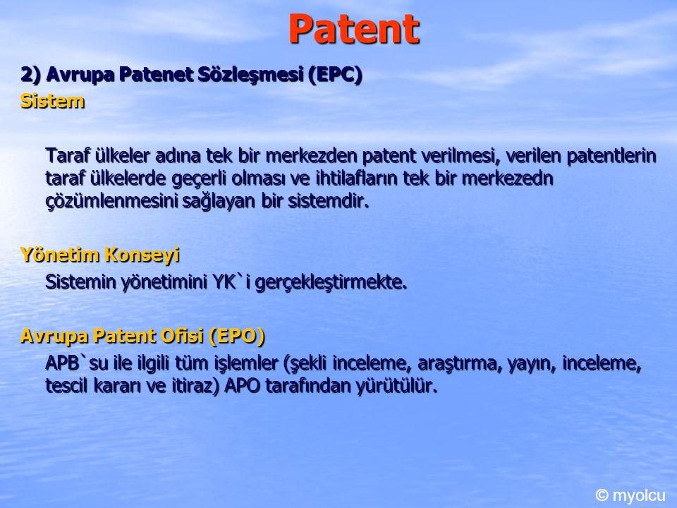 Patent 2) Avrupa Patenet Sözleşmesi (EPC) Sistem Taraf ülkeler adına tek bir merkezden patent verilmesi, verilen patentlerin taraf ülkelerde geçerli olması ve ihtilafların tek bir merkezedn çözümlenmesini sağlayan bir sistemdir.