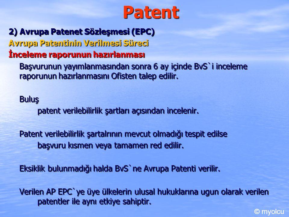 Patent 2) Avrupa Patenet Sözleşmesi (EPC) Avrupa Patentinin Verilmesi Süreci İnceleme raporunun hazırlanması Başvurunun yayımlanmasından sonra 6 ay içinde BvS`i inceleme raporunun hazırlanmasını Ofisten talep edilir.