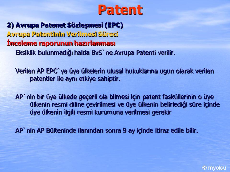 Patent 2) Avrupa Patenet Sözleşmesi (EPC) Avrupa Patentinin Verilmesi Süreci İnceleme raporunun hazırlanması Eksiklik bulunmadığı halda BvS`ne Avrupa Patenti verilir.