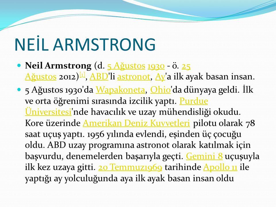 NEİL ARMSTRONG Neil Armstrong (d.5 Ağustos 1930 - ö.
