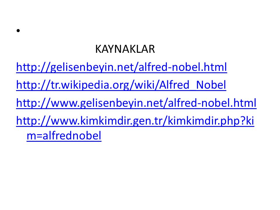 KAYNAKLAR http://gelisenbeyin.net/alfred-nobel.html http://tr.wikipedia.org/wiki/Alfred_Nobel http://www.gelisenbeyin.net/alfred-nobel.html http://www.kimkimdir.gen.tr/kimkimdir.php ki m=alfrednobel