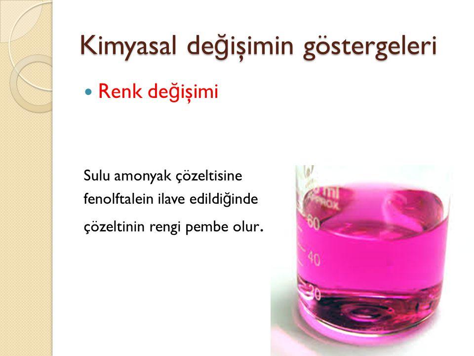 Kimyasal de ğ işimin göstergeleri Renk de ğ işimi Sulu amonyak çözeltisine fenolftalein ilave edildi ğ inde çözeltinin rengi pembe olur.