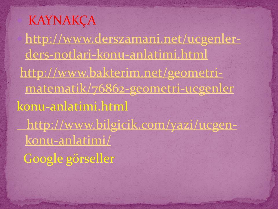 KAYNAKÇA http://www.derszamani.net/ucgenler- ders-notlari-konu-anlatimi.html http://www.derszamani.net/ucgenler- ders-notlari-konu-anlatimi.html http://www.bakterim.net/geometri- matematik/76862-geometri-ucgenlerhttp://www.bakterim.net/geometri- matematik/76862-geometri-ucgenler konu-anlatimi.html http://www.bilgicik.com/yazi/ucgen- konu-anlatimi/ Google görseller