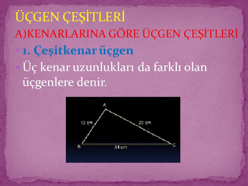 2)İkizkenar Üçgen Herhangi iki kenar uzunlukları eşit olan üçgenlere denir.