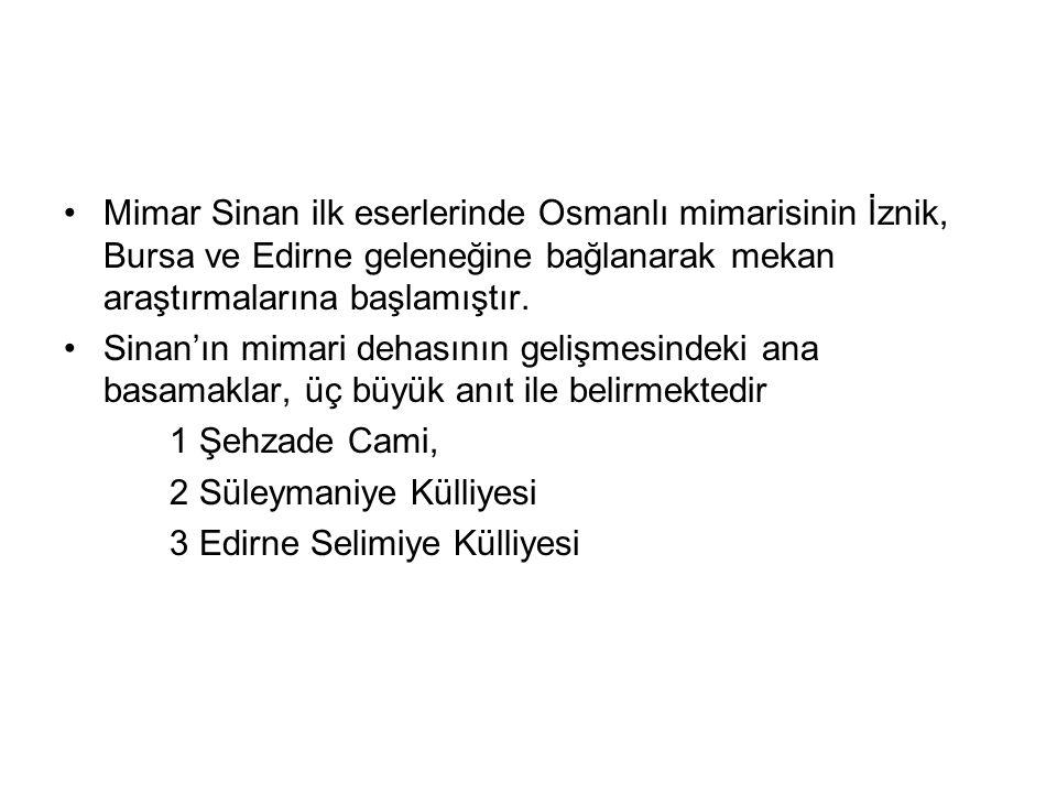 Mimar Sinan ilk eserlerinde Osmanlı mimarisinin İznik, Bursa ve Edirne geleneğine bağlanarak mekan araştırmalarına başlamıştır. Sinan'ın mimari dehası