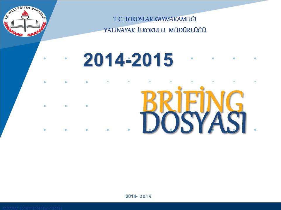www.company.com T.C. TOROSLAR KAYMAKAMLIĞI YALINAYAK İLKOKULU MÜDÜRLÜĞÜ BRİFİNG DOSYASI 2014-2015 2014 - 2015