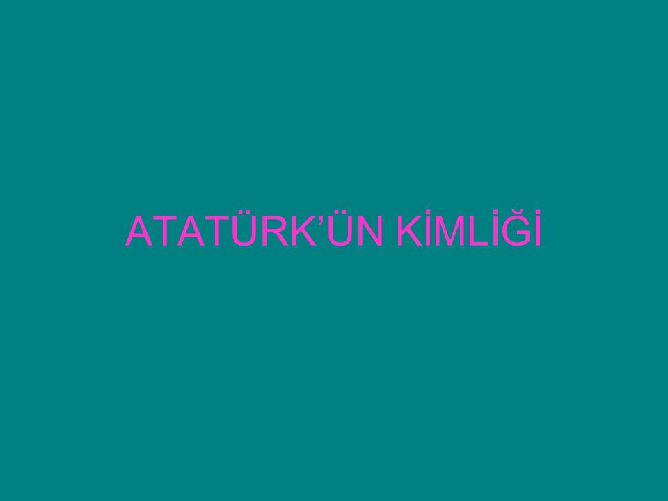 ATATÜRK'ÜN KİMLİĞİ