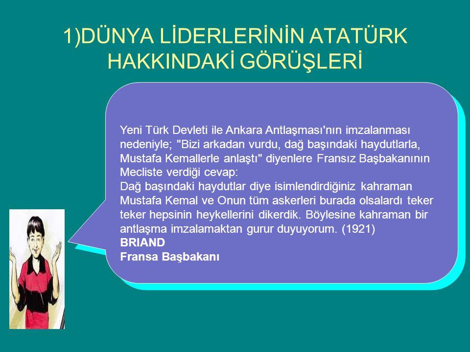 1)DÜNYA LİDERLERİNİN ATATÜRK HAKKINDAKİ GÖRÜŞLERİ Yeni Türk Devleti ile Ankara Antlaşması'nın imzalanması nedeniyle;
