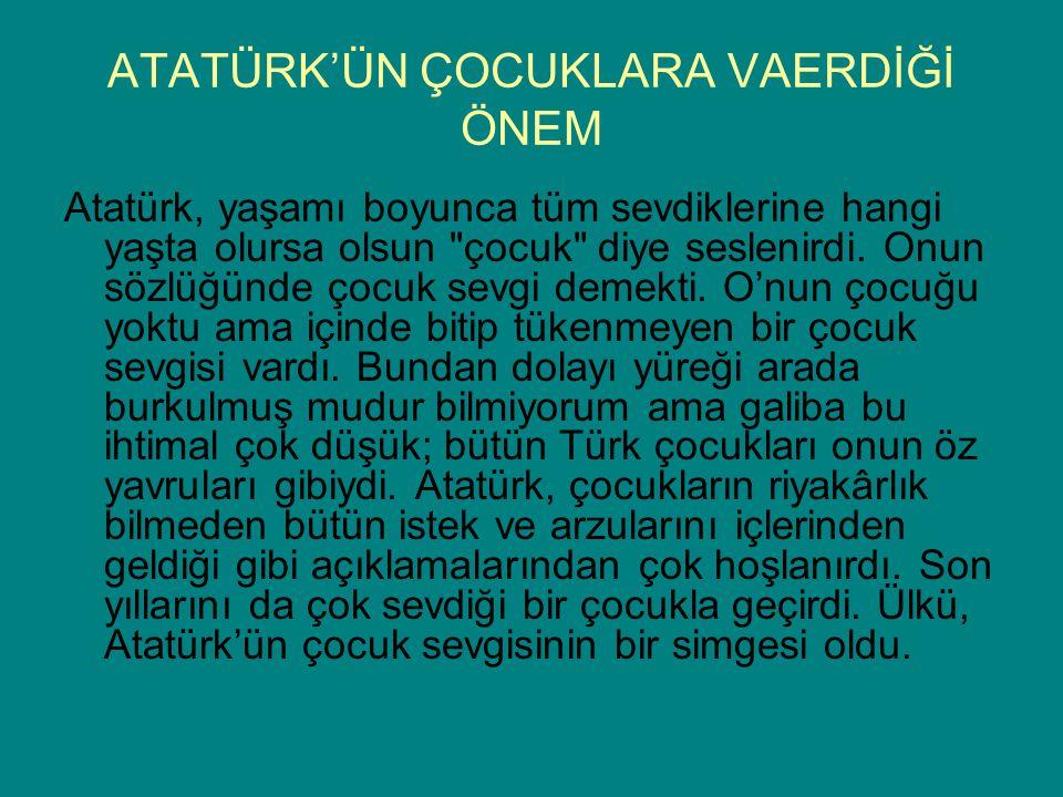 ATATÜRK'ÜN ÇOCUKLARA VAERDİĞİ ÖNEM Atatürk, yaşamı boyunca tüm sevdiklerine hangi yaşta olursa olsun