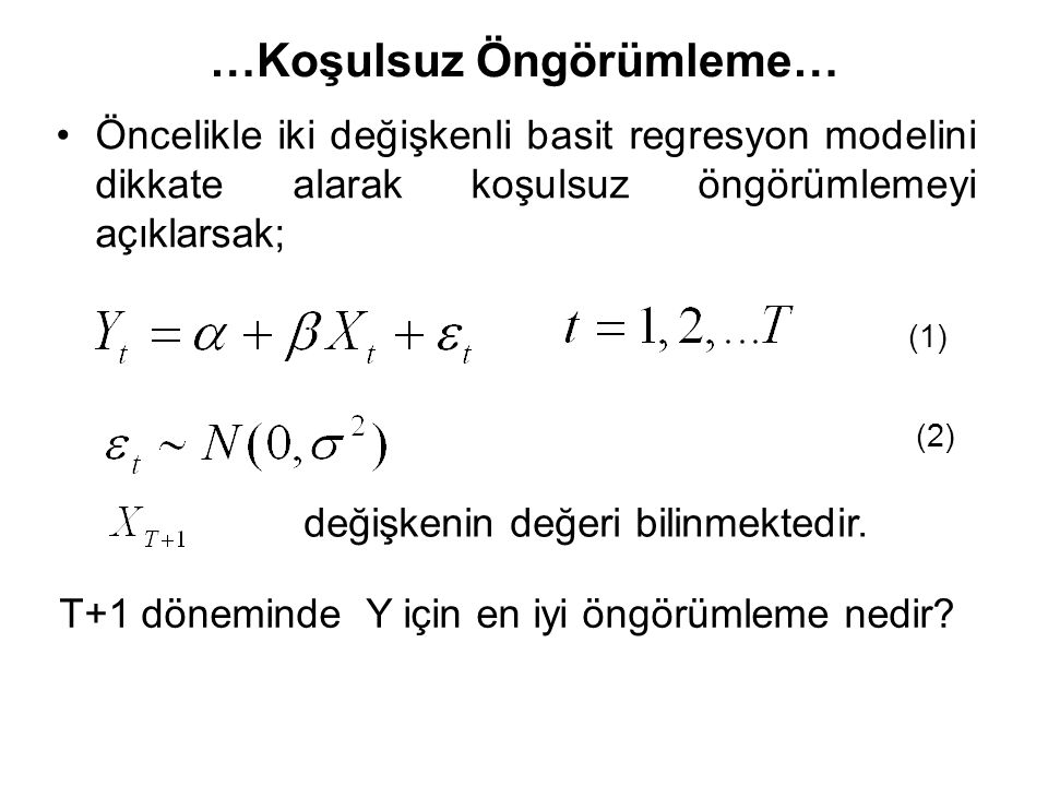 Öncelikle iki değişkenli basit regresyon modelini dikkate alarak koşulsuz öngörümlemeyi açıklarsak; …Koşulsuz Öngörümleme… (1) (2) değişkenin değeri b