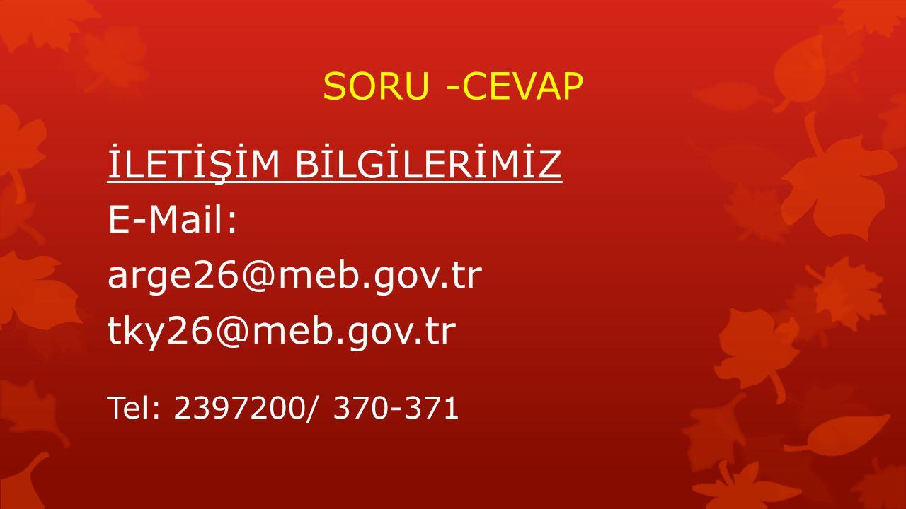 SORU -CEVAP İLETİŞİM BİLGİLERİMİZ E-Mail: arge26@meb.gov.tr tky26@meb.gov.tr Tel: 2397200/ 370-371