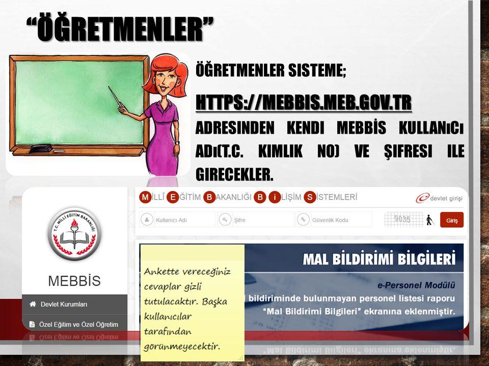 """""""ÖĞRETMENLER"""" ÖĞRETMENLER SISTEME; HTTPS://MEBBIS.MEB.GOV.TR HTTPS://MEBBIS.MEB.GOV.TR ADRESINDEN KENDI MEBBİS KULLANıCı ADı(T.C. KIMLIK NO) VE ŞIFRES"""