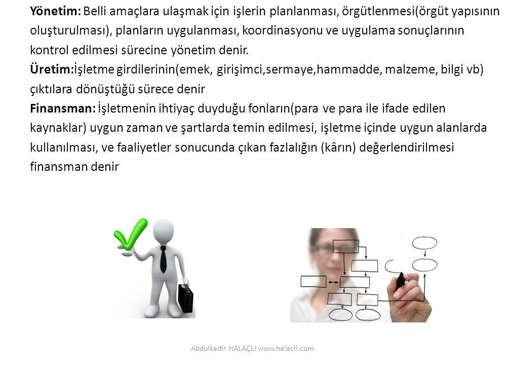 Yönetim: Belli amaçlara ulaşmak için işlerin planlanması, örgütlenmesi(örgüt yapısının oluşturulması), planların uygulanması, koordinasyonu ve uygulam