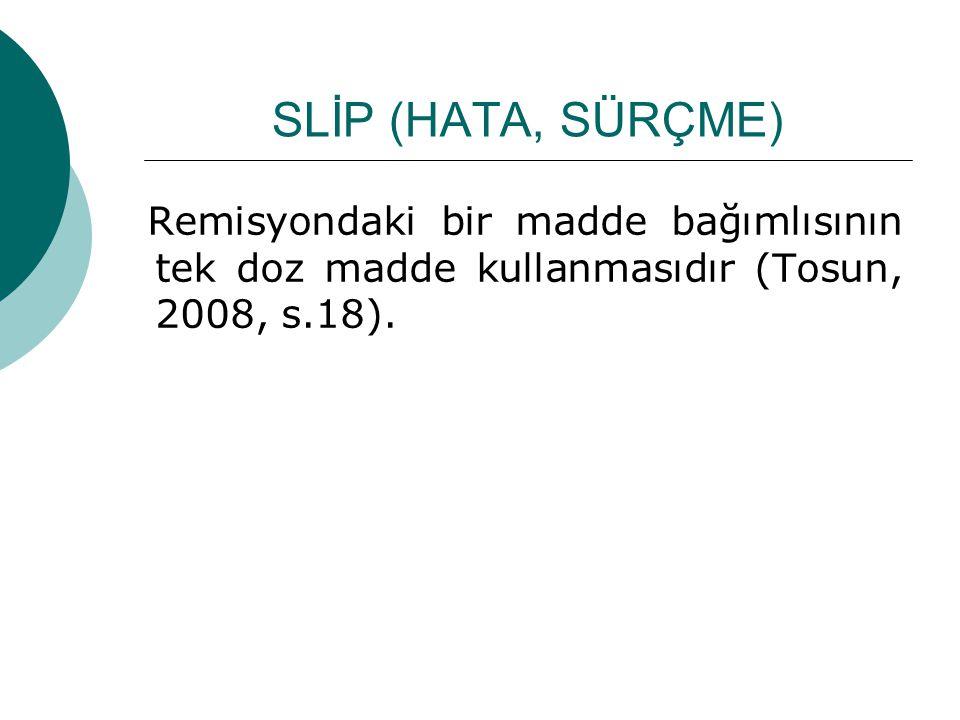 SLİP (HATA, SÜRÇME) Remisyondaki bir madde bağımlısının tek doz madde kullanmasıdır (Tosun, 2008, s.18).