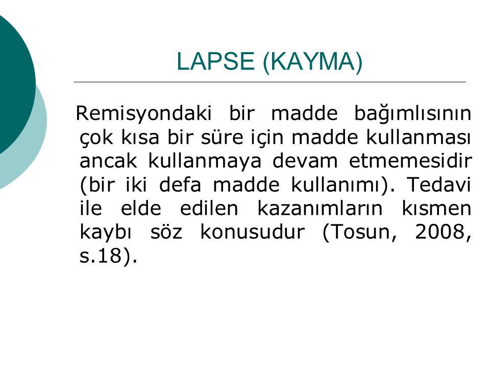 LAPSE (KAYMA) Remisyondaki bir madde bağımlısının çok kısa bir süre için madde kullanması ancak kullanmaya devam etmemesidir (bir iki defa madde kulla
