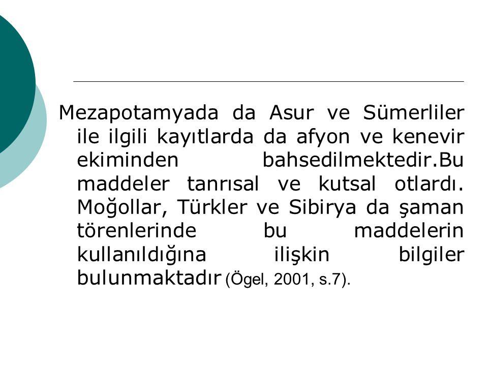 Mezapotamyada da Asur ve Sümerliler ile ilgili kayıtlarda da afyon ve kenevir ekiminden bahsedilmektedir.Bu maddeler tanrısal ve kutsal otlardı. Moğol