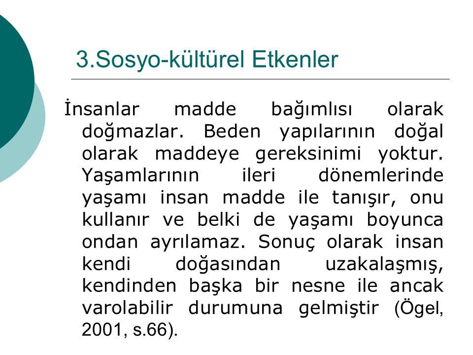 3.Sosyo-kültürel Etkenler İnsanlar madde bağımlısı olarak doğmazlar. Beden yapılarının doğal olarak maddeye gereksinimi yoktur. Yaşamlarının ileri dön