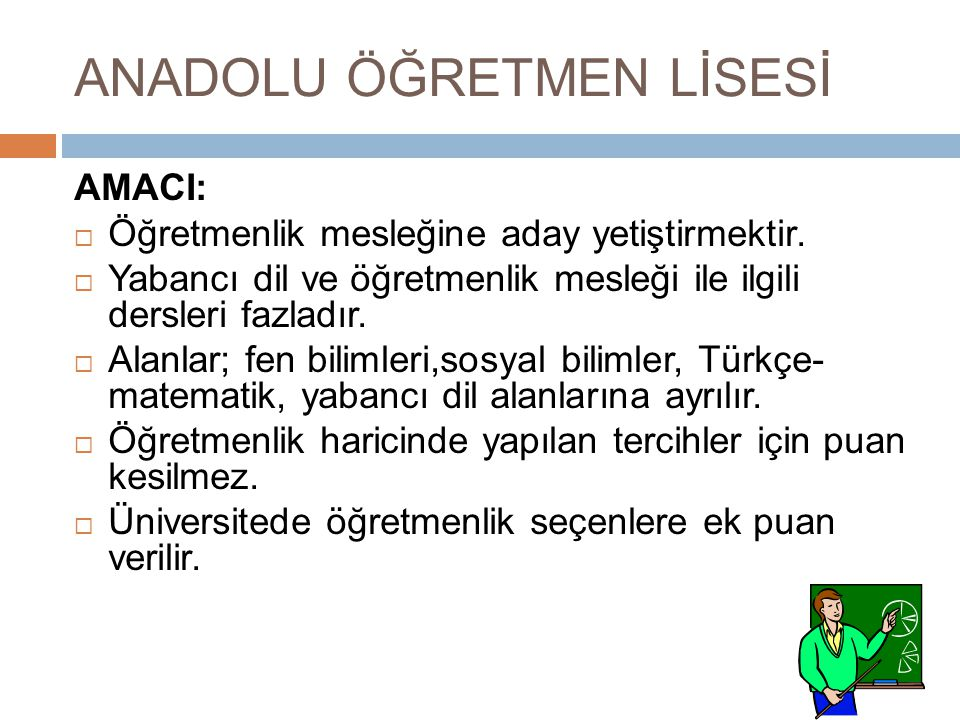 ANADOLU ÖĞRETMEN LİSESİ  Türkiye'de toplam 258 Anadolu Öğretmen Lisesi bulunmaktadır.