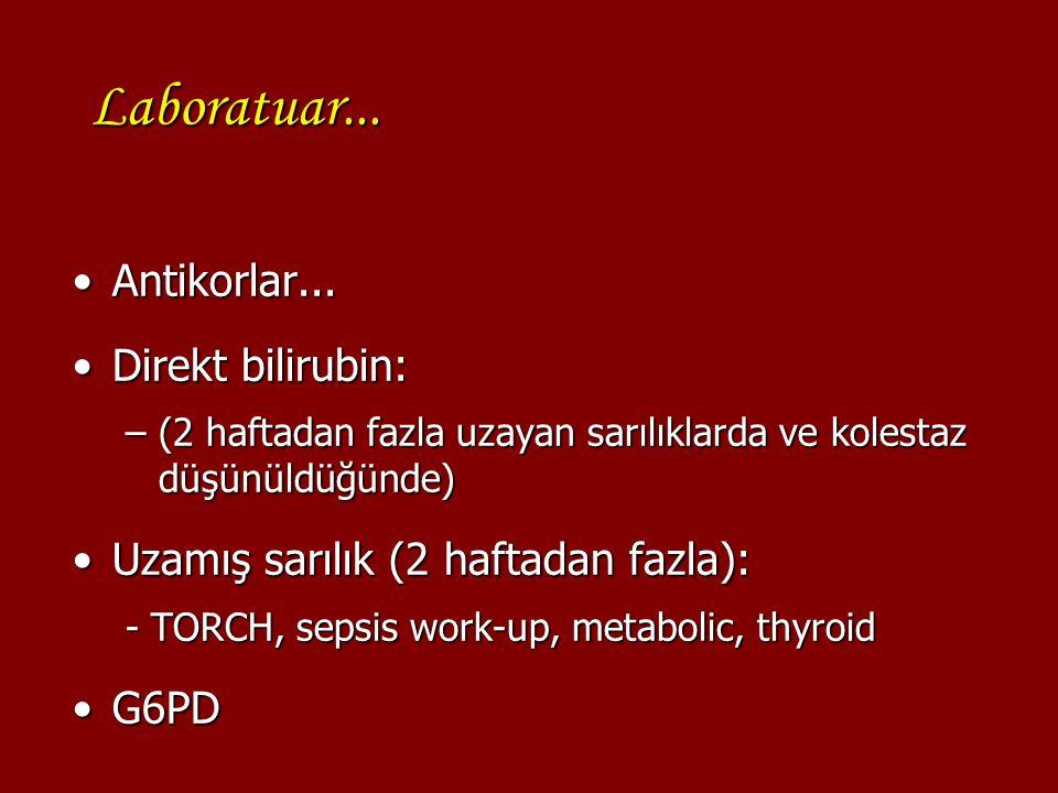 Laboratuar... Antikorlar...Antikorlar... Direkt bilirubin:Direkt bilirubin: –(2 haftadan fazla uzayan sarılıklarda ve kolestaz düşünüldüğünde) Uzamış