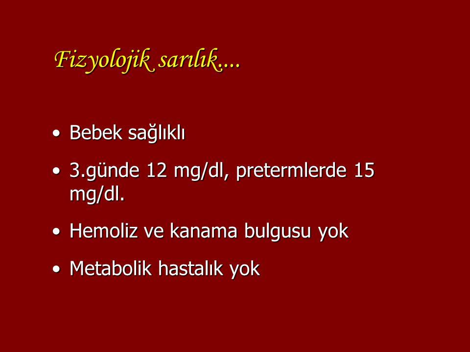 Fizyolojik sarılık.... Bebek sağlıklıBebek sağlıklı 3.günde 12 mg/dl, pretermlerde 15 mg/dl.3.günde 12 mg/dl, pretermlerde 15 mg/dl. Hemoliz ve kanama