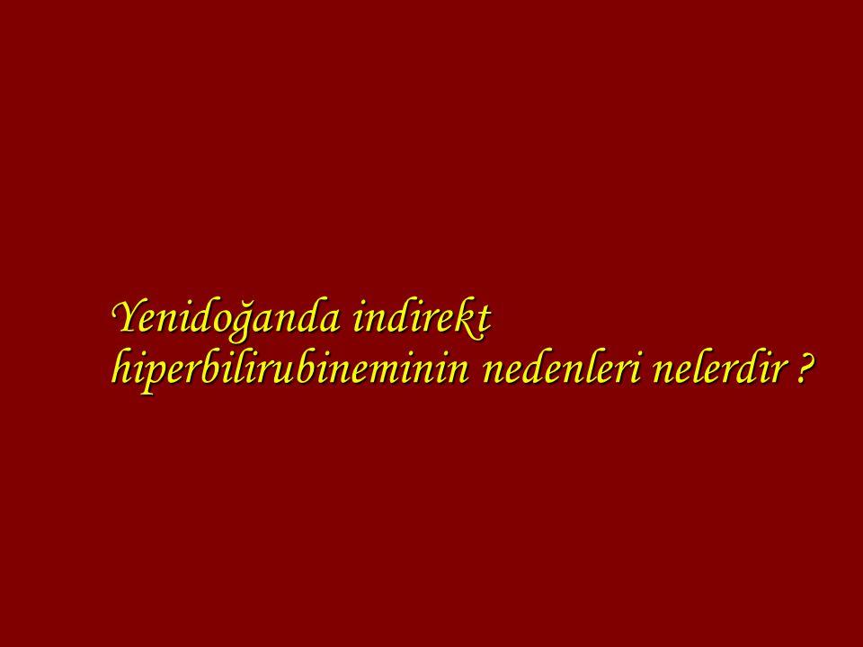 Yenidoğanda indirekt hiperbilirubineminin nedenleri nelerdir ?