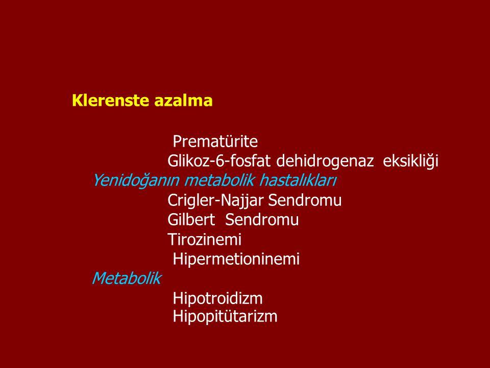 Klerenste azalma Prematürite Glikoz-6-fosfat dehidrogenaz eksikliği Yenidoğanın metabolik hastalıkları Crigler-Najjar Sendromu Gilbert Sendromu Tirozi