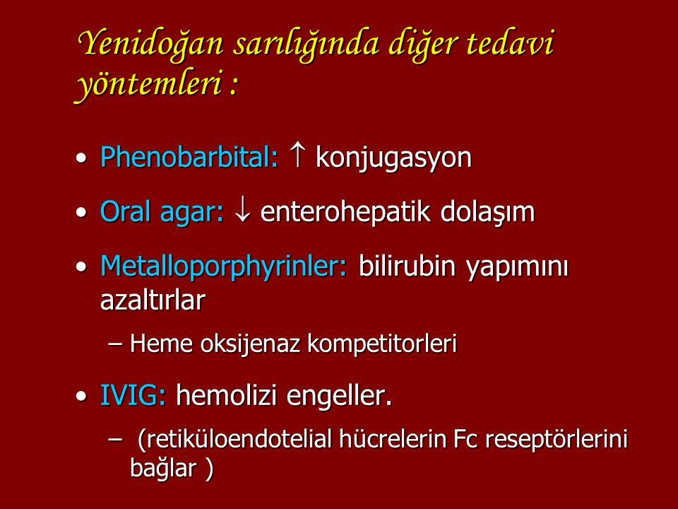 Yenidoğan sarılığında diğer tedavi yöntemleri : Phenobarbital:  konjugasyonPhenobarbital:  konjugasyon Oral agar:  enterohepatik dolaşımOral agar: