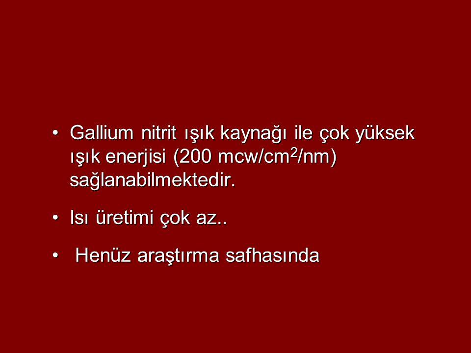 Gallium nitrit ışık kaynağı ile çok yüksek ışık enerjisi (200 mcw/cm 2 /nm) sağlanabilmektedir.Gallium nitrit ışık kaynağı ile çok yüksek ışık enerjis