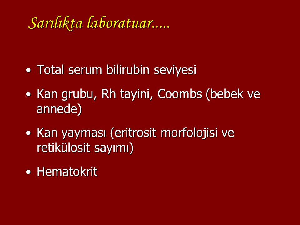 Sarılıkta laboratuar..... Total serum bilirubin seviyesiTotal serum bilirubin seviyesi Kan grubu, Rh tayini, Coombs (bebek ve annede)Kan grubu, Rh tay