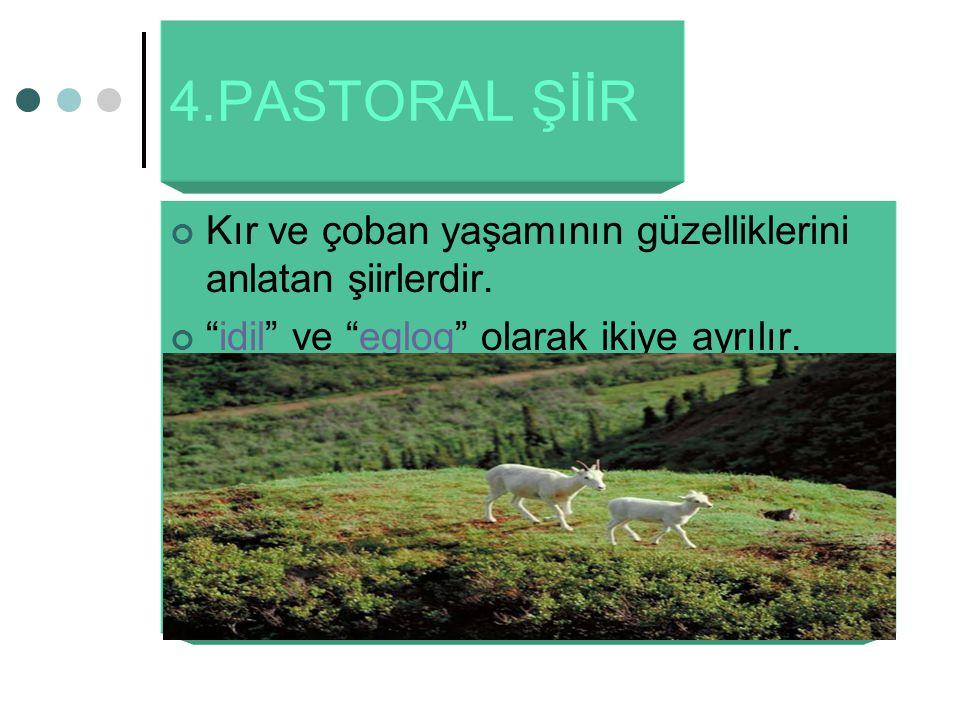 4.PASTORAL ŞİİR Kır ve çoban yaşamının güzelliklerini anlatan şiirlerdir.