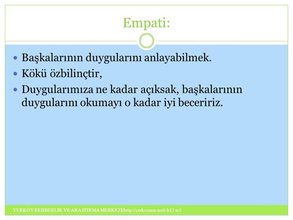 Empati: Başkalarının duygularını anlayabilmek. Kökü özbilinçtir, Duygularımıza ne kadar açıksak, başkalarının duygularını okumayı o kadar iyi beceriri