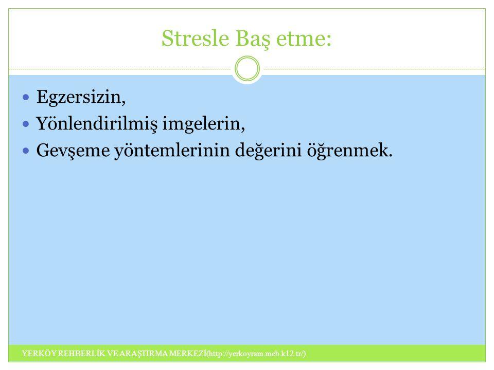 Stresle Baş etme: Egzersizin, Yönlendirilmiş imgelerin, Gevşeme yöntemlerinin değerini öğrenmek. YERKÖY REHBERLİK VE ARAŞTIRMA MERKEZİ(http://yerkoyra