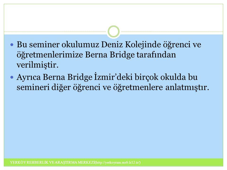 Bu seminer okulumuz Deniz Kolejinde öğrenci ve öğretmenlerimize Berna Bridge tarafından verilmiştir. Ayrıca Berna Bridge İzmir'deki birçok okulda bu s