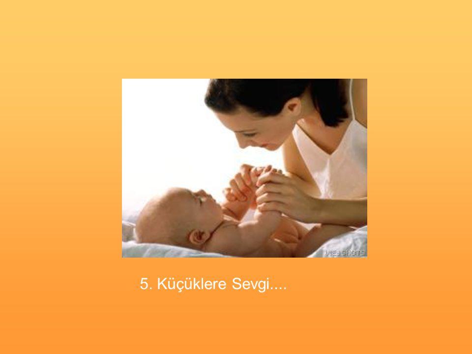 5. Küçüklere Sevgi....