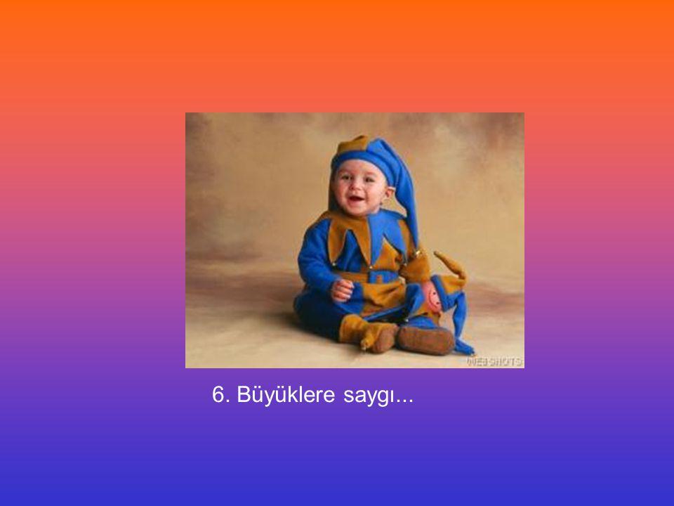 6. Büyüklere saygı...