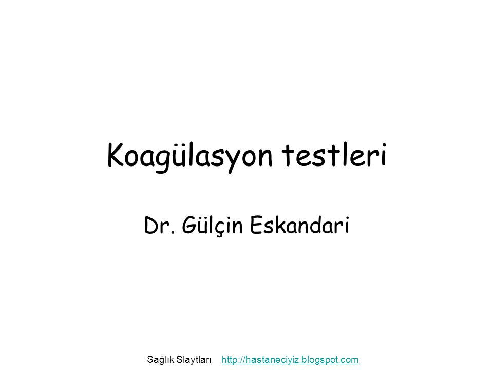 Koagülasyon testleri Dr. Gülçin Eskandari Sağlık Slaytlarıhttp://hastaneciyiz.blogspot.com
