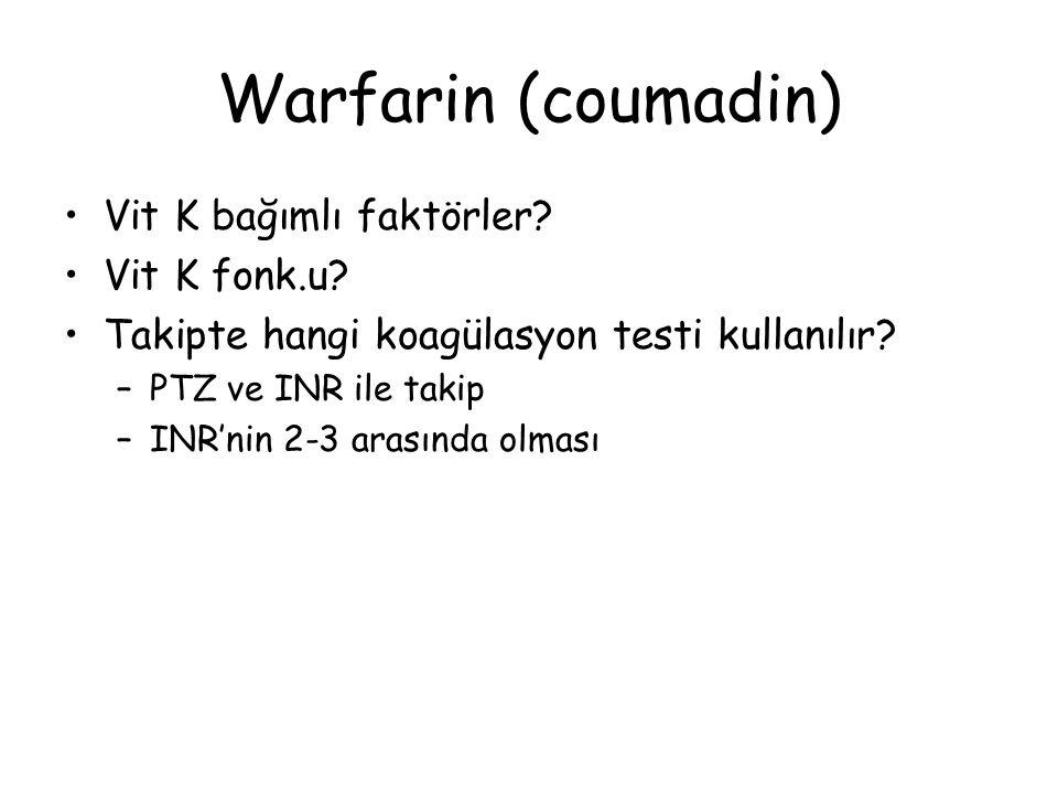 Warfarin (coumadin) Vit K bağımlı faktörler? Vit K fonk.u? Takipte hangi koagülasyon testi kullanılır? –PTZ ve INR ile takip –INR'nin 2-3 arasında olm