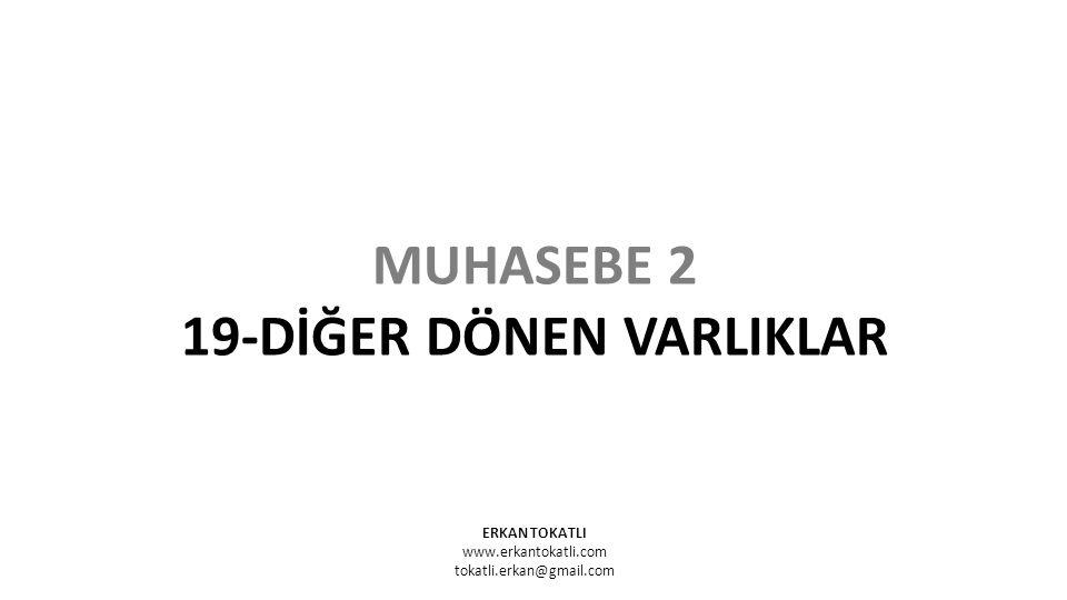 ERKAN TOKATLI www.erkantokatli.com tokatli.erkan@gmail.com MUHASEBE 2 19-DİĞER DÖNEN VARLIKLAR