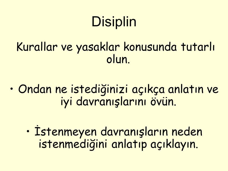 Disiplin Kurallar ve yasaklar konusunda tutarlı olun.