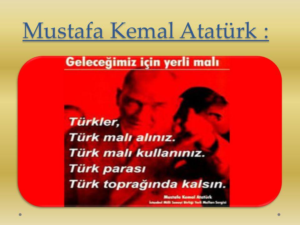 Mustafa Kemal Atatürk :