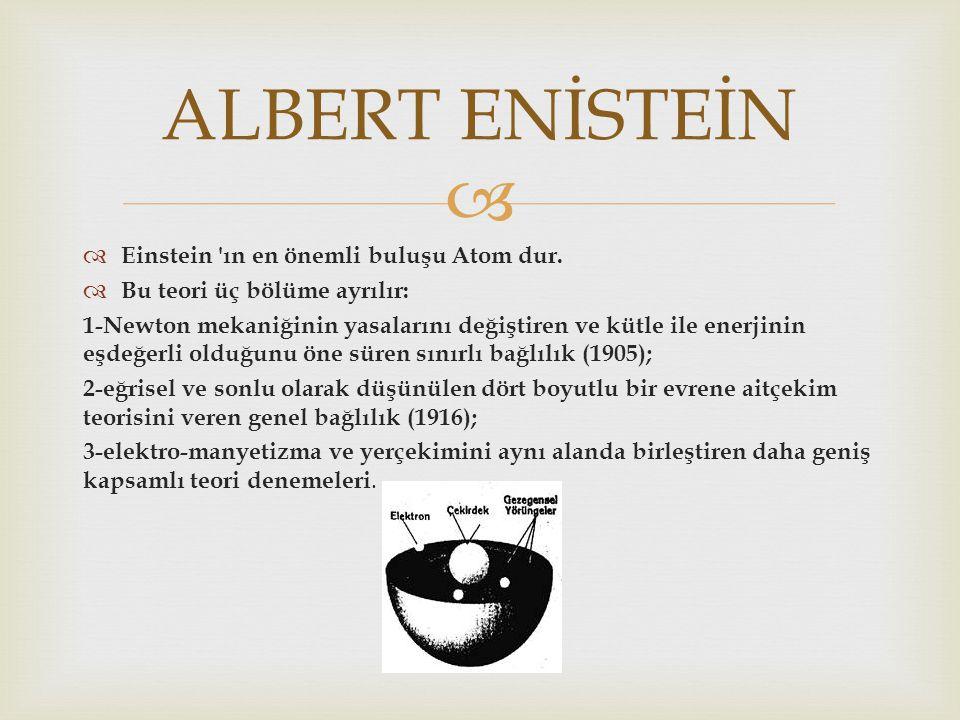   Einstein 'ın en önemli buluşu Atom dur.  Bu teori üç bölüme ayrılır: 1-Newton mekaniğinin yasalarını değiştiren ve kütle ile enerjinin eşdeğerli